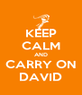 KEEP CALM AND CARRY ON DAVID - Personalised Poster A4 size