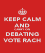 KEEP CALM AND CARRY ON DEBATING VOTE RACH - Personalised Poster A4 size