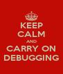 KEEP CALM AND CARRY ON DEBUGGING - Personalised Poster A4 size