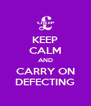 KEEP CALM AND CARRY ON DEFECTING - Personalised Poster A4 size