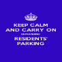 KEEP CALM AND CARRY ON DEMANDING RESIDENTS' PARKING - Personalised Poster A4 size