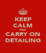 KEEP CALM AND CARRY ON DETAILING - Personalised Poster A4 size