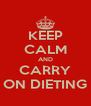 KEEP CALM AND CARRY ON DIETING - Personalised Poster A4 size