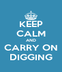 KEEP CALM AND CARRY ON DIGGING - Personalised Poster A4 size