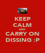 KEEP CALM AND CARRY ON DISSING :P - Personalised Poster A4 size