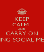 KEEP CALM,  AND CARRY ON DOING SOCIAL MEDIA - Personalised Poster A4 size