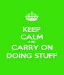 KEEP CALM AND CARRY ON DOING STUFF - Personalised Poster A4 size