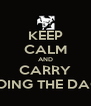 KEEP CALM AND CARRY ON DOING THE DAGGAR - Personalised Poster A4 size