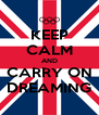 KEEP CALM AND CARRY ON DREAMING - Personalised Poster A4 size