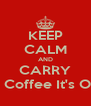 KEEP CALM AND CARRY ON Drink Coffee It's Only AOC! - Personalised Poster A4 size