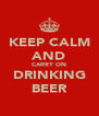 KEEP CALM AND CARRY ON DRINKING BEER - Personalised Poster A4 size