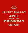 KEEP CALM AND CARRY ON DRINKING WINE - Personalised Poster A4 size