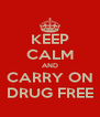 KEEP CALM AND CARRY ON DRUG FREE - Personalised Poster A4 size