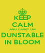 KEEP CALM AND CARRY ON DUNSTABLE IN BLOOM - Personalised Poster A4 size