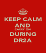 KEEP CALM AND CARRY ON DURING DR2A - Personalised Poster A4 size