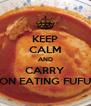KEEP CALM AND CARRY ON EATING FUFU - Personalised Poster A4 size