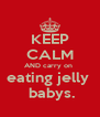 KEEP CALM AND carry on  eating jelly   babys. - Personalised Poster A4 size