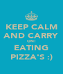 KEEP CALM AND CARRY ON! EATING PIZZA'S :) - Personalised Poster A4 size