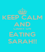 KEEP CALM AND CARRY ON EATING SARAH!! - Personalised Poster A4 size