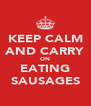 KEEP CALM AND CARRY ON EATING SAUSAGES - Personalised Poster A4 size