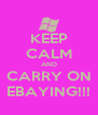KEEP CALM AND CARRY ON EBAYING!!! - Personalised Poster A4 size