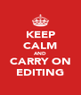KEEP CALM AND CARRY ON EDITING - Personalised Poster A4 size