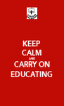 KEEP CALM AND CARRY ON EDUCATING - Personalised Poster A4 size