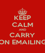 KEEP CALM AND CARRY ON EMAILING - Personalised Poster A4 size