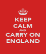 KEEP CALM AND CARRY ON ENGLAND - Personalised Poster A4 size