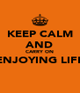 KEEP CALM AND CARRY ON ENJOYING LIFE  - Personalised Poster A4 size
