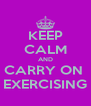 KEEP CALM AND CARRY ON  EXERCISING - Personalised Poster A4 size