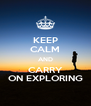 KEEP CALM AND CARRY ON EXPLORING - Personalised Poster A4 size