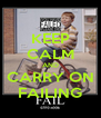 KEEP CALM AND CARRY ON FAILING - Personalised Poster A4 size