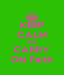 KEEP CALM AND CARRY ON Faith - Personalised Poster A4 size