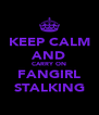 KEEP CALM AND CARRY ON FANGIRL STALKING - Personalised Poster A4 size