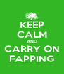 KEEP CALM AND CARRY ON FAPPING - Personalised Poster A4 size