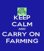 KEEP CALM AND CARRY ON  FARMING - Personalised Poster A4 size