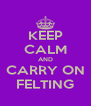 KEEP CALM AND CARRY ON FELTING - Personalised Poster A4 size