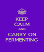 KEEP CALM AND CARRY ON FERMENTING - Personalised Poster A4 size