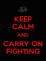 KEEP CALM AND CARRY ON FIGHTING - Personalised Poster A4 size