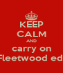 KEEP CALM AND carry on Fleetwood edl - Personalised Poster A4 size