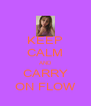 KEEP CALM AND CARRY ON FLOW - Personalised Poster A4 size