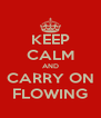 KEEP CALM AND CARRY ON FLOWING - Personalised Poster A4 size