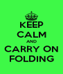 KEEP CALM AND CARRY ON FOLDING - Personalised Poster A4 size