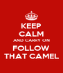 KEEP CALM AND CARRY ON FOLLOW THAT CAMEL - Personalised Poster A4 size