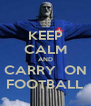 KEEP CALM AND CARRY  ON FOOTBALL - Personalised Poster A4 size