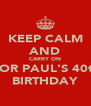 KEEP CALM AND CARRY ON FOR PAUL'S 40th BIRTHDAY - Personalised Poster A4 size