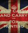 KEEP CALM  AND CARRY ON  FOX HUNTING - Personalised Poster A4 size