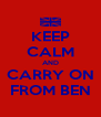 KEEP CALM AND CARRY ON FROM BEN - Personalised Poster A4 size