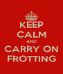 KEEP CALM AND CARRY ON FROTTING - Personalised Poster A4 size